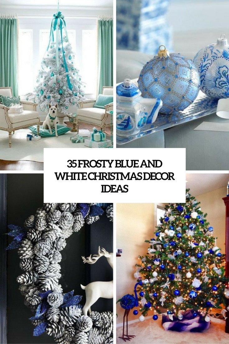 Blue and White Decor Ideas Inspirational 35 Frosty Blue and White Christmas Décor Ideas Digsdigs