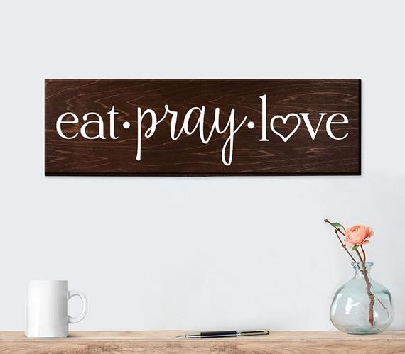 Eat Pray Love Kitchen Decor Unique Eat Pray Love Sign Wall Art Wall Decor Kitchen by Elegantsigns
